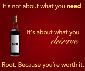 Root - Because you're worth it